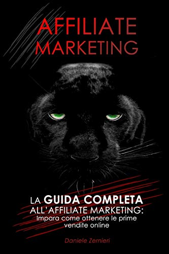 AFFILIATE MARKETING: La GUIDA COMPLETA all'affiliate marketing: Impara come ottenere le prime vendite online