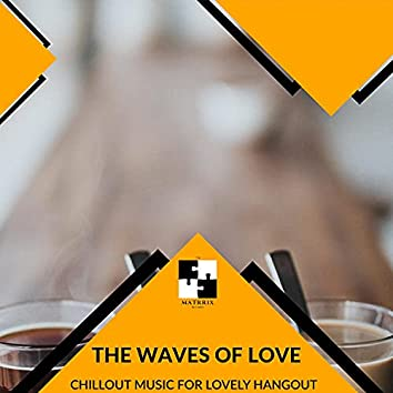 The Waves Of Love - Chillout Music For Lovely Hangout