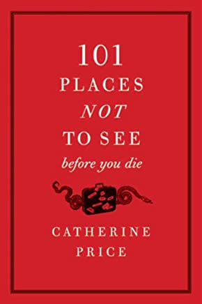 101 Places Not to See Before You Die (English Edition)