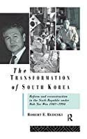 The Transformation of South Korea: Reform and Reconstitution in the Sixth Republic Under Roh Tae Woo, 1987-1992