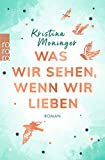 Was wir sehen, wenn wir lieben: Roman von Kristina Moninger
