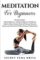 Meditation for Beginners: 2 in 1 Bundle: Yoga for Beginners + Crystals for Beginners. Mindfulness Guide for Stress and Anxiety Relief, Self Heal your Body and Improve your Mind with the Positive Energy of Healing Stones.