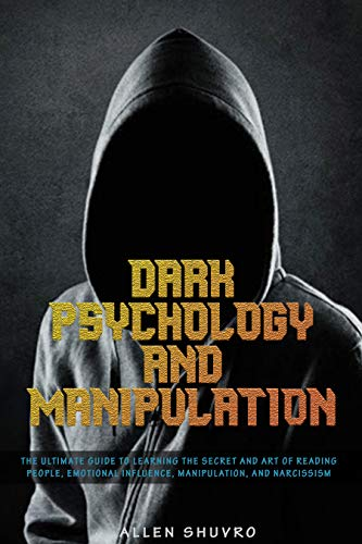 DARK PSYCHOLOGY AND MANIPULATION: The ultimate guide to learning the secret and art of reading people, emotional influence, manipulation, and Narcissism