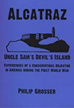 Alcatraz - Uncle Sam's Devil's Island: Experiences Of A Conscientious Objector In America During The First World War (Anarchist Library)