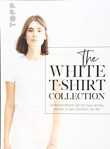 The White T-Shirt-Collection: Unverzichtbare Shirts aus Jersey nähen in den Größen 34 - 46