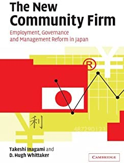 The New Community Firm: Employment, Governance and Management Reform in Japan by T. Inagami D. Hugh Whittaker(2012-01-26)