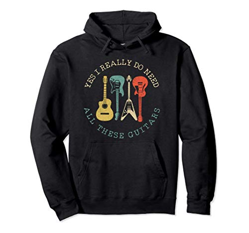 Yes I Really Do Need All These Guitars Funny Guitarist Gift Pullover Hoodie