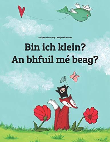 Bin ich klein? An bhfuil mé beag?: Kinderbuch Deutsch-Irisch/Irisches Gälisch (bilingual/zweisprac