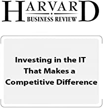 Investing in the IT That Makes a Competitive Difference (Harvard Business Review)