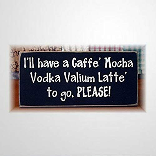 BYRON HOYLE I'll Have A Caffe Mocha Vodka Valium Latte to Go Please Wooden Sign Wood Plaque Wall Art Wall Hanger Home Decor for Bedroom Living Room Best Present