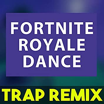 Fortnite Royale Dance (Trap Remix)