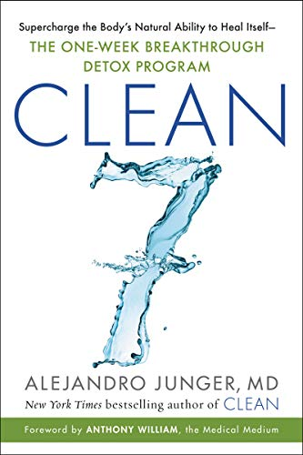 CLEAN 7: Supercharge the Body's Natural Ability to Heal Itself―The One-Week Breakthrough Detox Program