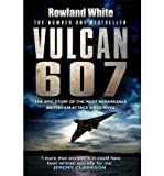 [(Vulcan 607)] [ By (author) Rowland White ] [June, 2012]