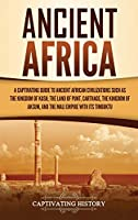 Ancient Africa: A Captivating Guide to Ancient African Civilizations, Such as the Kingdom of Kush, the Land of Punt, Carthage, the Kingdom of Aksum, and the Mali Empire with its Timbuktu