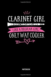 Clarinet Girl - Like A Regular Girl Only Way Cooler - Notebook: Lined Clarinet Notebook / Journal. Great Clarinet Accessories & Novelty Gift Idea for all Clarinetists & Clarinet Lover.