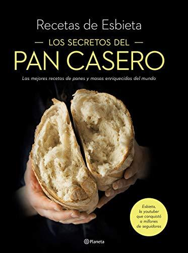 Los secretos del pan casero/ The Secrets of Homemade Bread: Las mejores recetas de panes y masas enriquecidas del mundo/ The best recipes in the world for enriched breads and doughs