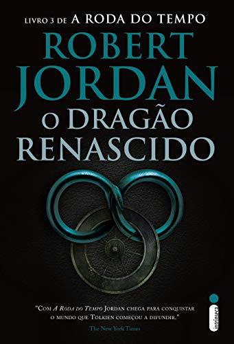 O Dragão Renascido. A Roda do Tempo - Livro 3: (Série A roda do tempo vol. 3)