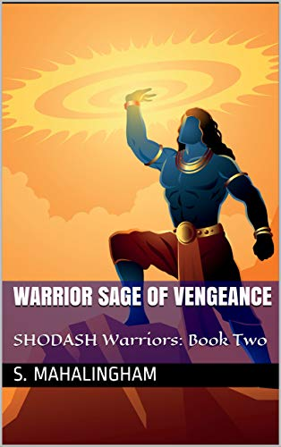 WARRIOR SAGE OF VENGEANCE: The immortal who destroyed generations of evil warriors with his axe of destiny. (THE SHODASH WARRIOR NOVELLAS Book 2) (English Edition)