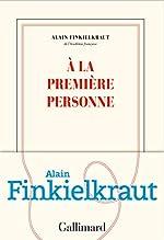 À la première personne d'Alain Finkielkraut