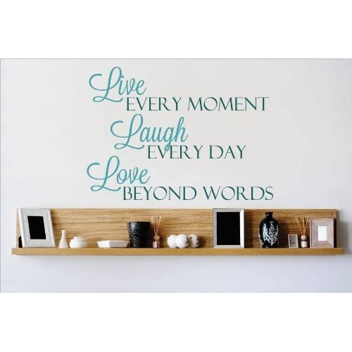 Decal U2013 Vinyl Wall Sticker : Live Every Moment Laugh Every Day Love Beyond  Words Quote