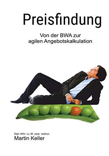 Preisfindung - nie mehr unter Wert verkaufen!: Von der BWA zur agilen Projektkalkulation