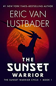 The Sunset Warrior (The Sunset Warrior Cycle Book 1) by [Eric Van Lustbader]