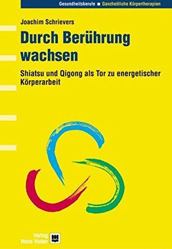 Durch Berührung wachsen: Shiatsu und Qigong als Tor zu energetischer Körperarbeit