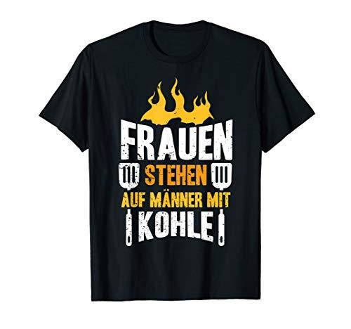 Frauen stehen auf Männer mit Kohle BBQ Grillen Humor Spruch T-Shirt