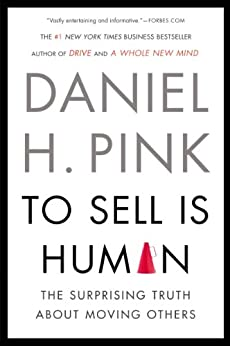 [Daniel H. Pink]のTo Sell Is Human: The Surprising Truth About Moving Others (English Edition)