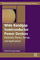 Wide Bandgap Semiconductor Power Devices: Materials, Physics, Design, and Applications (Woodhead Publishing Series in Electronic and Optical Materials)