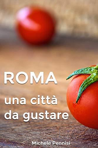 ROMA: Una città da gustare, manuale pratico della cucina romana e dei piatti romaneschi