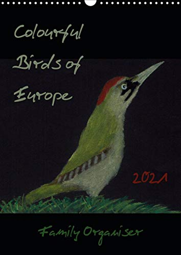 Colourful Birds of Europe (Wall Calendar 2021 DIN A3 Portrait): A selection of colourful birds in soft pastel with family planner (Familiy calendar, 14 pages )