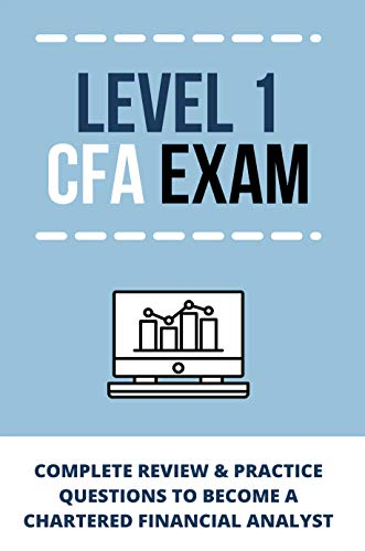 Level 1 CFA Exam: Complete Review & Practice Questions To Become A Chartered...