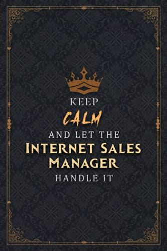 Internet Sales Manager Notebook Planner - Keep Calm And Let The Internet Sales Manager Handle It Job Title Working Cover Journal: 6x9 inch, Business, ... Over 100 Pages, Life, 5.24 x 22.86 cm, Pocket