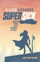 Super Sick: Making Peace with Chronic Illness (Large Print)