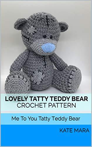 Lovely Tatty Teddy Bear Crochet Pattern: Me To You Tatty Teddy Bear (English Edition)