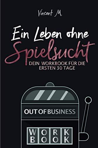 Ein Leben ohne Spielsucht: Dein Workbook für die ersten 30 Tage