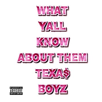 What Y'all Know About Them Texas Boyz