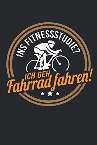 Ins Fitnessstudio? Ich Geh Fahrrad Fahren!: Notizbuch mit 120 Seiten liniertem Papier (6x9 Zoll, ca. DIN A5 / 15.24 x 22.86 cm) Rennrad Fitnessstudio Radsport Fitness Fahrrad Fahrradfahrer