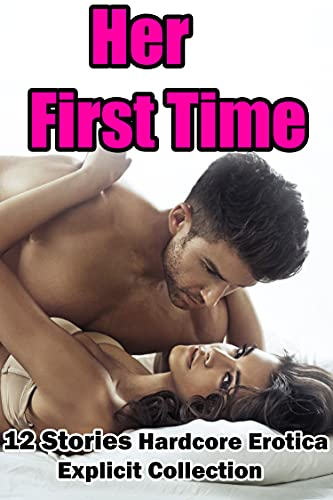 Her First Time (12 Stories Hardcore Erotica Explicit Collection) (English Edition)