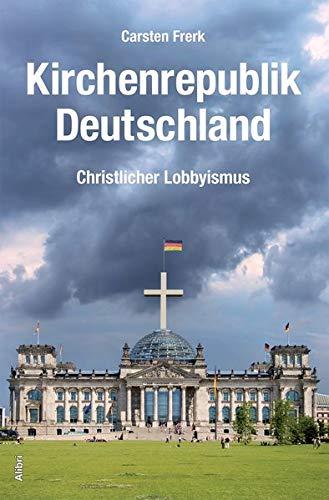 Kirchenrepublik Deutschland: Christlicher Lobbyismus. Eine Annäherung