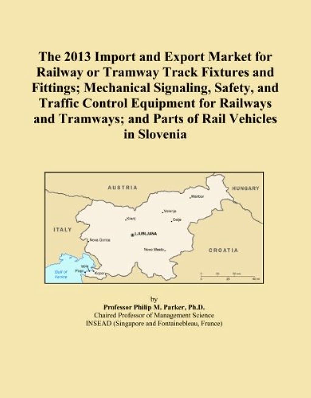 ペルメル伝染性のウィザードThe 2013 Import and Export Market for Railway or Tramway Track Fixtures and Fittings; Mechanical Signaling, Safety, and Traffic Control Equipment for Railways and Tramways; and Parts of Rail Vehicles in Slovenia