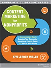 Content Marketing for Nonprofits: A Communications Map for Engaging Your Community, Becoming a Favorite Cause, and Raising More Money