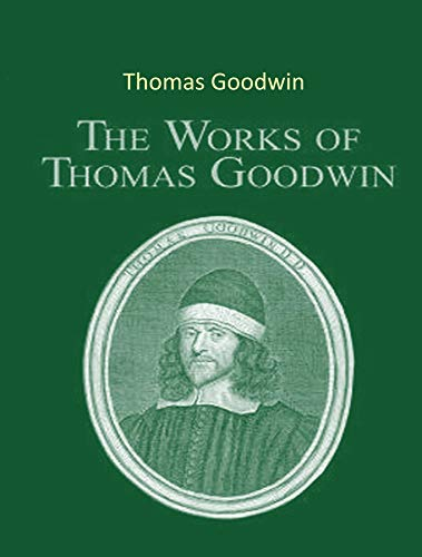 The Complete Works of Thomas Goodwin (English Edition)