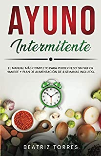 AYUNO INTERMITENTE: El manual más completo para perder peso sin sufrir hambre + Plan de Alimentación de 4 semanas incluido.