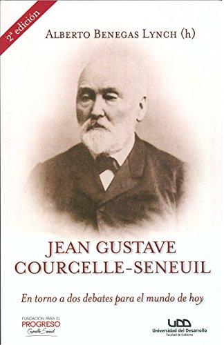 Jean Gustave Courcelle-Seneuil. En torno a dos debates para el mundo de hoy.