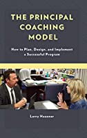 The Principal Coaching Model: How to Plan, Design, and Implement a Successful Program