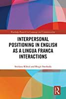 Interpersonal Positioning in English as a Lingua Franca Interactions (Routledge Research in Language and Communication)