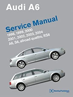Audi A6 Service Manual: 1998, 1999, 2000, 2001, 2002, 2003, 2004 Including S6, Allroad Quattro, RS6 (October 01,2006)