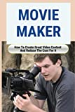 Movie Maker: How To Create Great Video Content And Reduce The Cost For It: Blackmagic Pocket Cinema Camera